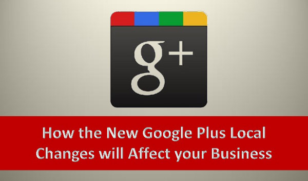 How the New Google Plus Local Changes will Affect your Business